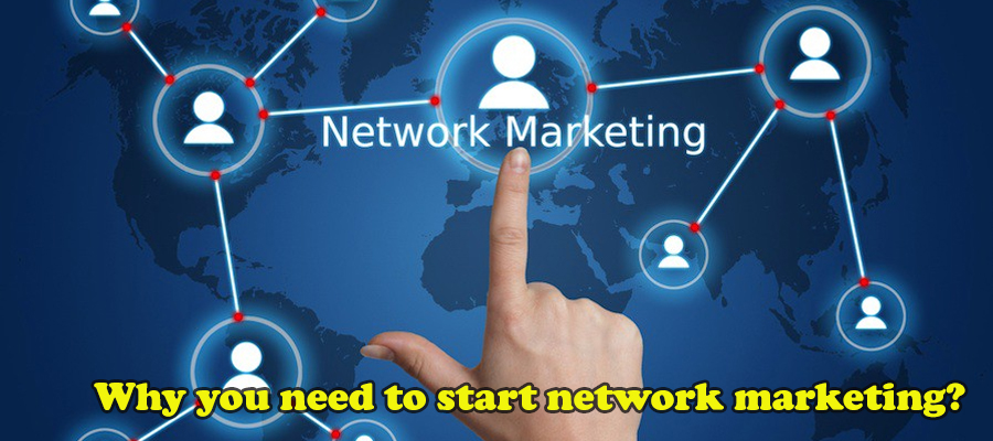 Why you need to start network marketing?